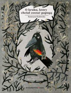 O kruku, który chciał zostać papugą Katarzyna Kozłowska