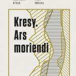 """Kresy. Ars moriendi"""