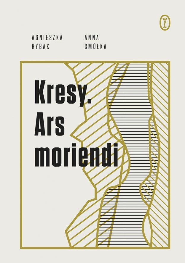 Kresy. Ars moriendi Anna Smółka Agnieszka Rybak