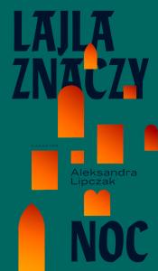 Aleksandra Lipczak, Lajla znaczy noc