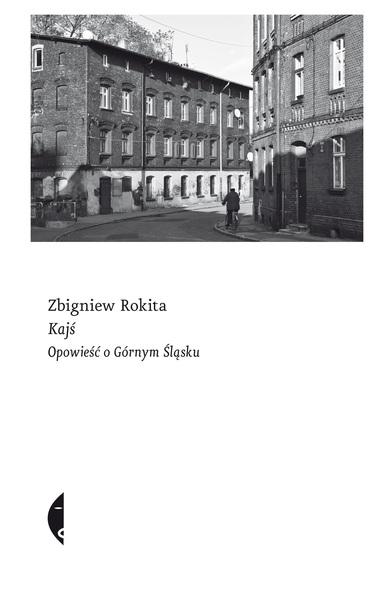 Zbigniew Rokita, Kajś. Opowieść o Górnym Śląsku