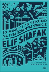 10 minut i 38 sekund na tym dziwnym świecie Elif Şafak