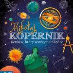 """""""Mikołaj Kopernik. Geniusz, który wstrzymał Słońce"""""""
