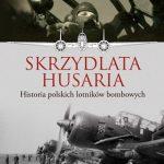 """""""Skrzydlata husaria. Historia polskich lotników bombowych"""""""