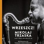 """""""Wrzeszcz! Mikołaj Trzaska. Autobiografia"""""""