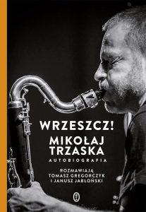 Mikołaj Trzaska, Tomasz Gregorczyk, Janusz Jabłoński, Wrzeszcz! Autobiografia