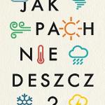 """""""Jak pachnie deszcz? 100 pytań na temat zadziwiających zjawisk pogodowych"""""""