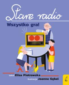 Eliza Piotrowska, Joanna Gębal, Stare radio. Wszystko gra!
