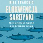 """""""Elokwencja sardynki. Niewiarygodne historie z podwodnego świata"""""""