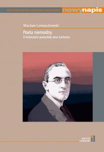 Poeta niemodny. O twórczości poetyckiej Jana Lechonia Wacław Lewandowski