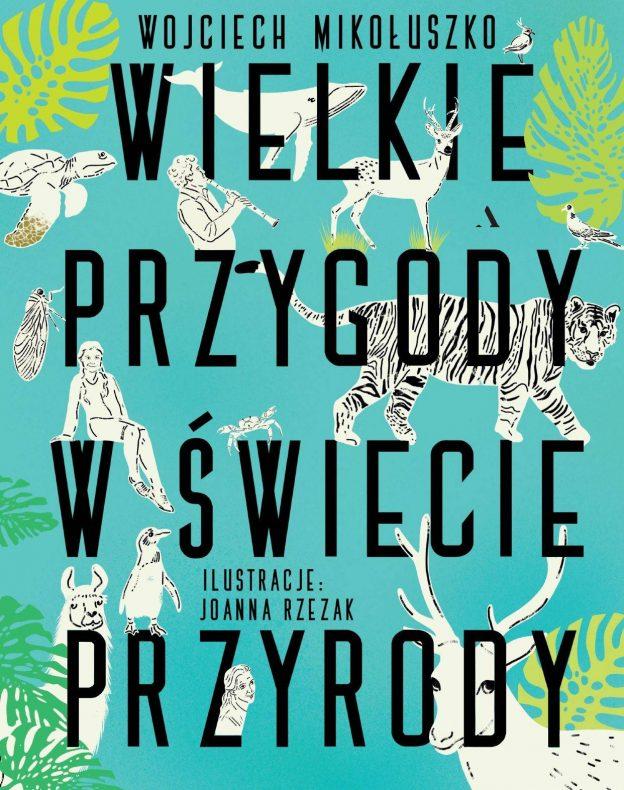 Wojciech Mikołuszko, Joanna Rzezak, Wielkie przygody w świecie przyrody