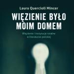 Więzienie było moim domem. Więzienie i instytucje totalne w literaturze polskiej