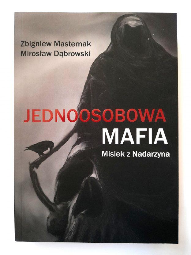 Jednoosobowa mafia. Misiek z Nadarzyna Zbigniew Masternak Mirosław Dąbrowski
