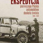 """""""Ekspedycja pierwszego Polaka automobilem dookoła świata 1926-1928"""""""