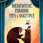 """""""Niedźwiedź, pianino, pies i skrzypce"""""""