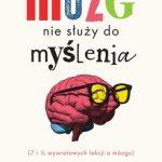 """Mózg nie służy do myślenia"""