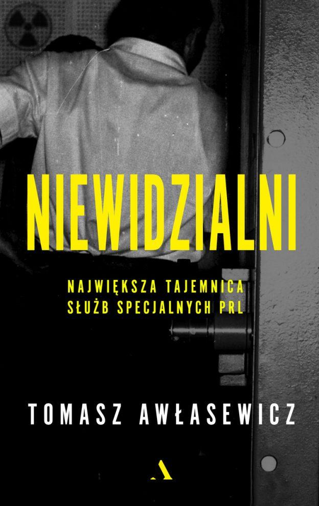 Niewidzialni. Największa tajemnica służb specjalnych PRL Tomasz Awłasewicz