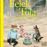 """""""Felek i Tola i urodziny Henia"""", """"Felek i Tola i burza"""""""