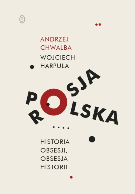Polska - Rosja. Historia obsesji, obsesja historii Andrzej Chwalba Wojciech Harpula