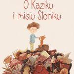"""O Kaziku i misiu Słoniku"""