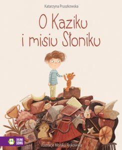 O Kaziku i misiu Słoniku Katarzyna Pruszkowska