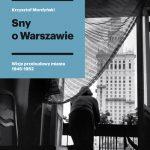 """""""Sny o Warszawie. Wizje przebudowy miasta 1945-1952"""""""