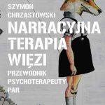 """""""Narracyjna terapia więzi. Przewodnik psychoterapeuty par"""""""