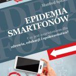 """""""Epidemia smartfonów. Czy jest zagrożeniem dla zdrowia, edukacji i społeczeństwa?"""""""