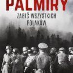 """""""Palmiry. Zabić wszystkich Polaków"""""""