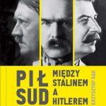 """""""Piłsudski. Między Stalinem a Hitlerem"""""""