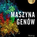 """""""Maszyna genów. Wyścig do rozszyfrowania tajemnic rybosomu"""""""