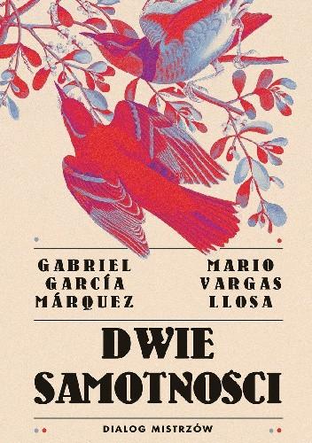 Dwie samotności Dialog mistrzów Gabriel Garcia Marquez Mario Vargas Llosa