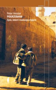 Pogrzebana. Życie, śmierć i rewolucja w Egipcie Peter Hessler
