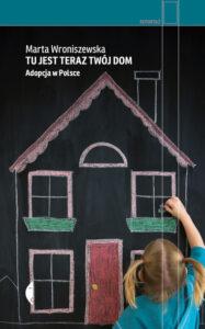 Tu jest teraz twój dom Adopcja w Polsce Marta Wroniszewska