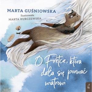 O Fretce która dała się porwać wiatrowi Marta Guśniowska Marta Kurczewska