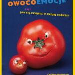 Owocoemocje czyli Jak się czujesz w swojej skórze?