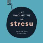 Jak uwolnić się od stresu