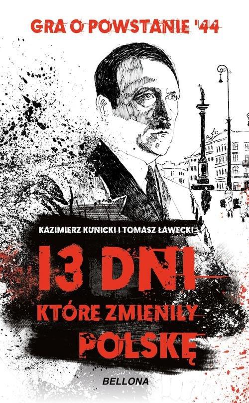 13 dni, które zmieniły Polskę Kazimierz Kunicki Tomasz Ławecki