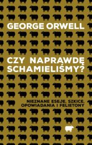Czy naprawdę schamieliśmy George Orwell
