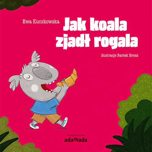 Jak koala zjadł rogala Ewa Kuczkowska